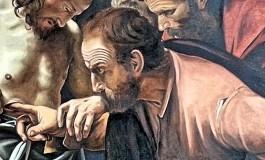 """San Tommaso voleva toccare per credere, """"Beati coloro che hanno creduto senza aver visto"""""""