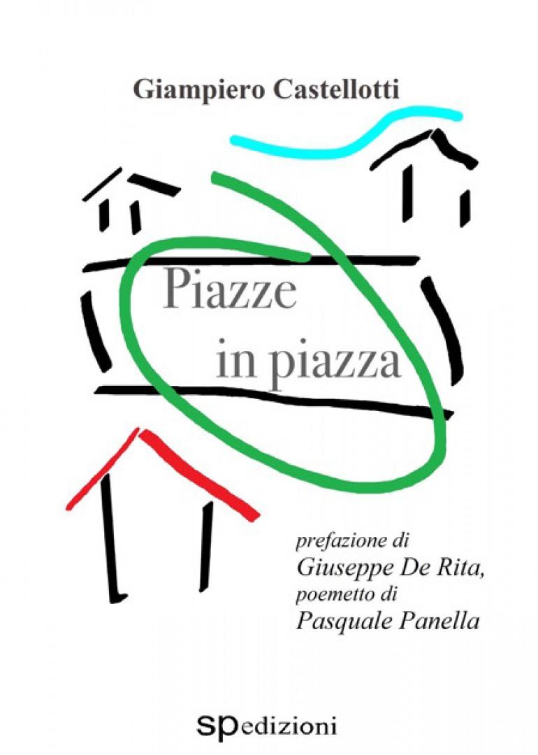 """Il fascino unico della piazza italiana, nelle librerie esce """"Piazze in piazza"""" di Giampiero Castellotti"""